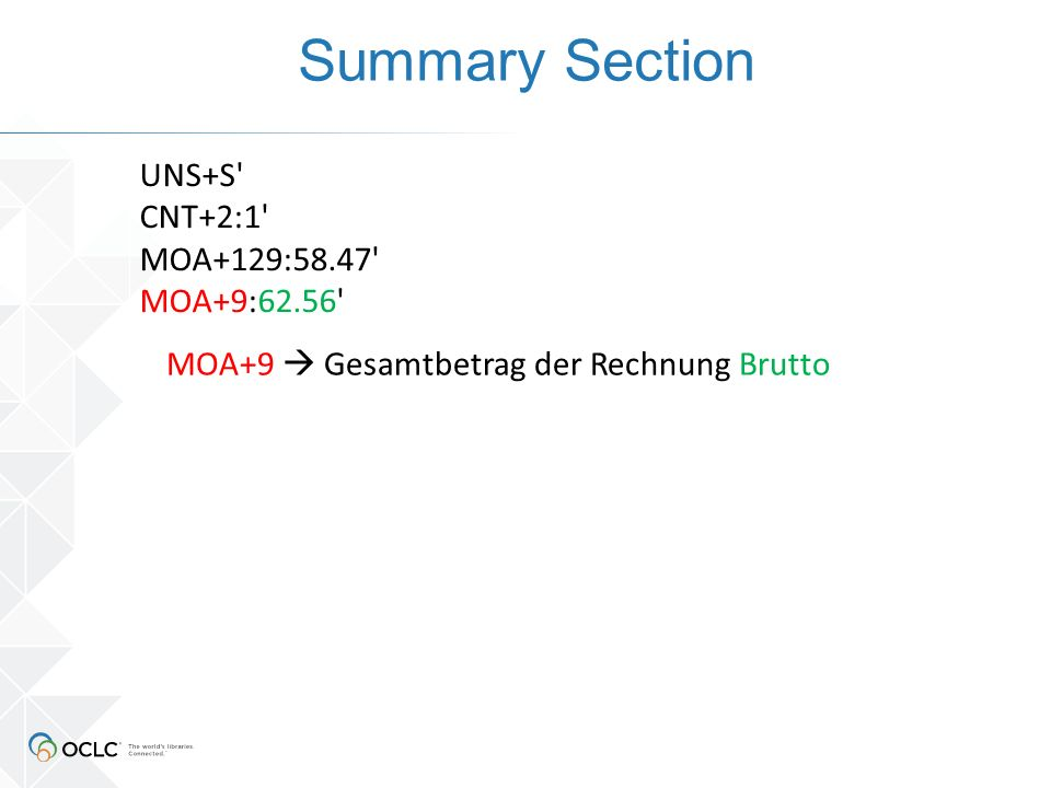 Summary Section UNS+S' CNT+2:1' MOA+129:58.47' MOA+9:62.56' MOA+9  Gesamtbetrag der Rechnung Brutto