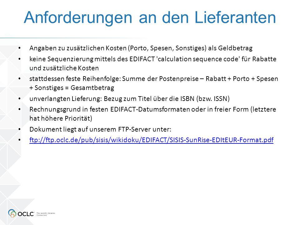 Anforderungen an den Lieferanten Angaben zu zusätzlichen Kosten (Porto, Spesen, Sonstiges) als Geldbetrag keine Sequenzierung mittels des EDIFACT 'cal