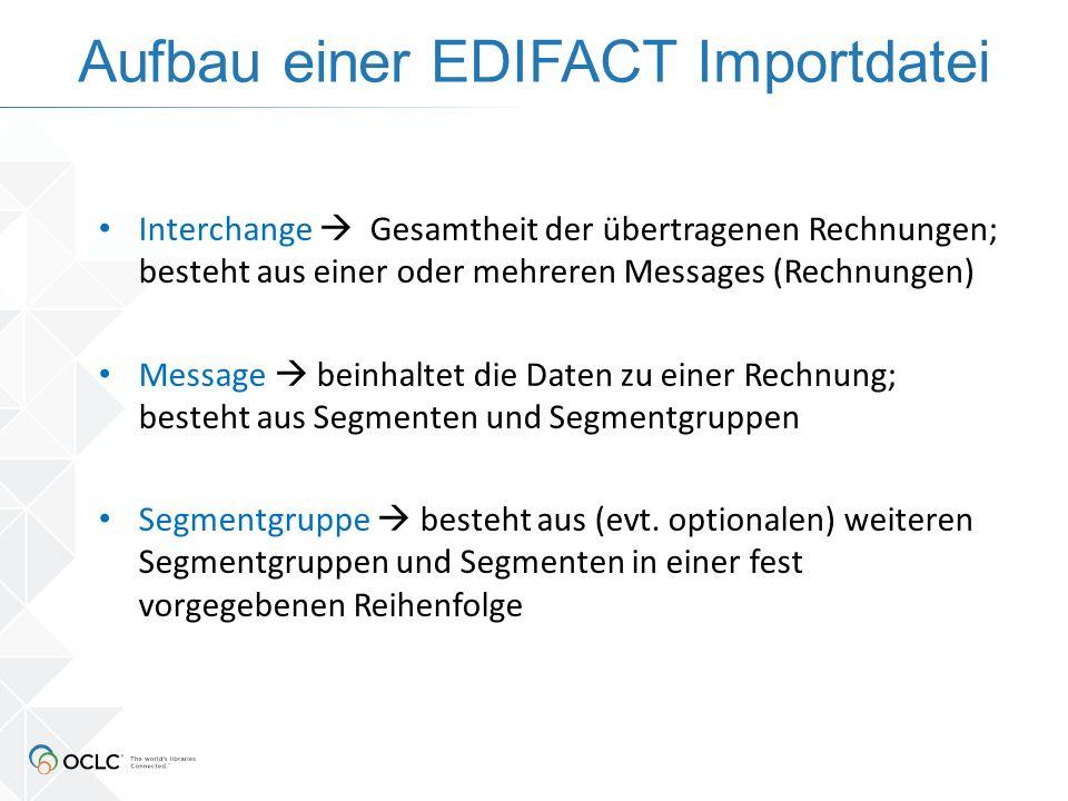 Aufbau einer EDIFACT Importdatei Interchange  Gesamtheit der übertragenen Rechnungen; besteht aus einer oder mehreren Messages (Rechnungen) Message  beinhaltet die Daten zu einer Rechnung; besteht aus Segmenten und Segmentgruppen Segmentgruppe  besteht aus (evt.