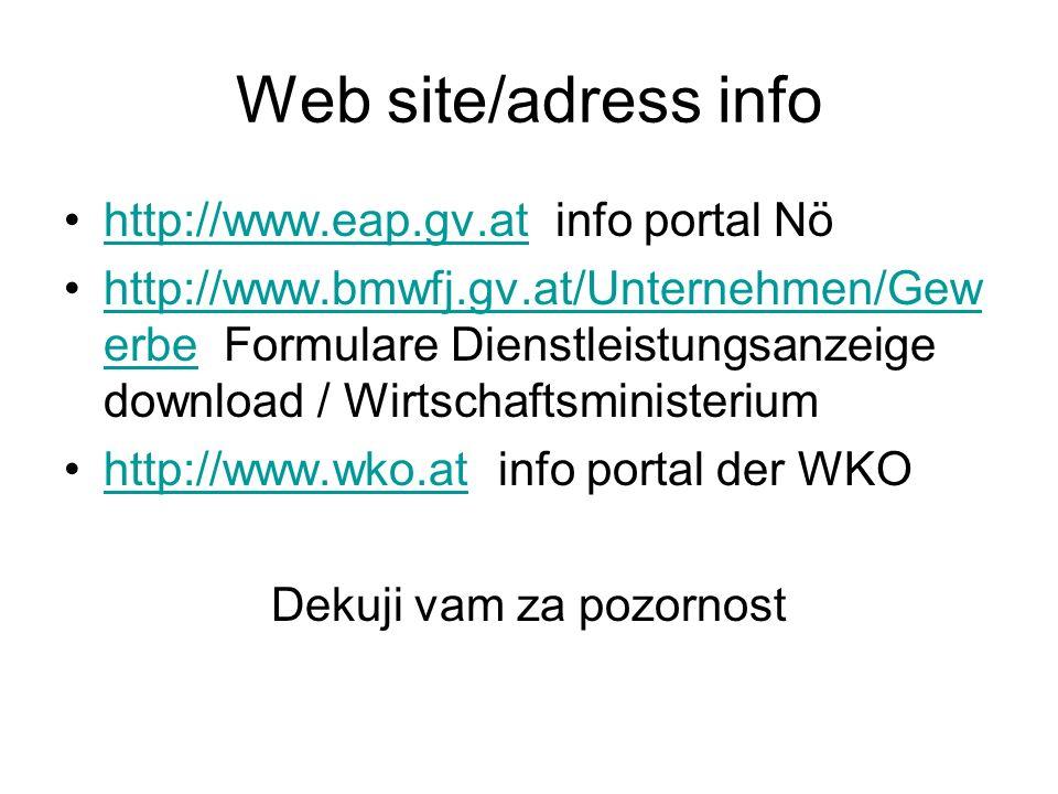 Web site/adress info http://www.eap.gv.at info portal Nöhttp://www.eap.gv.at http://www.bmwfj.gv.at/Unternehmen/Gew erbe Formulare Dienstleistungsanzeige download / Wirtschaftsministeriumhttp://www.bmwfj.gv.at/Unternehmen/Gew erbe http://www.wko.at info portal der WKOhttp://www.wko.at Dekuji vam za pozornost