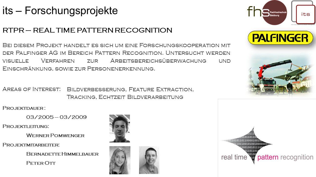 RTPR – REAL TIME PATTERN RECOGNITION Projektdauer : 03/2005 – 03/2009 Projektleitung: Werner Pomwenger Projektmitarbeiter: Bernadette Himmelbauer Peter Ott Bei diesem Projekt handelt es sich um eine Forschungskooperation mit der Palfinger AG im Bereich Pattern Recognition.
