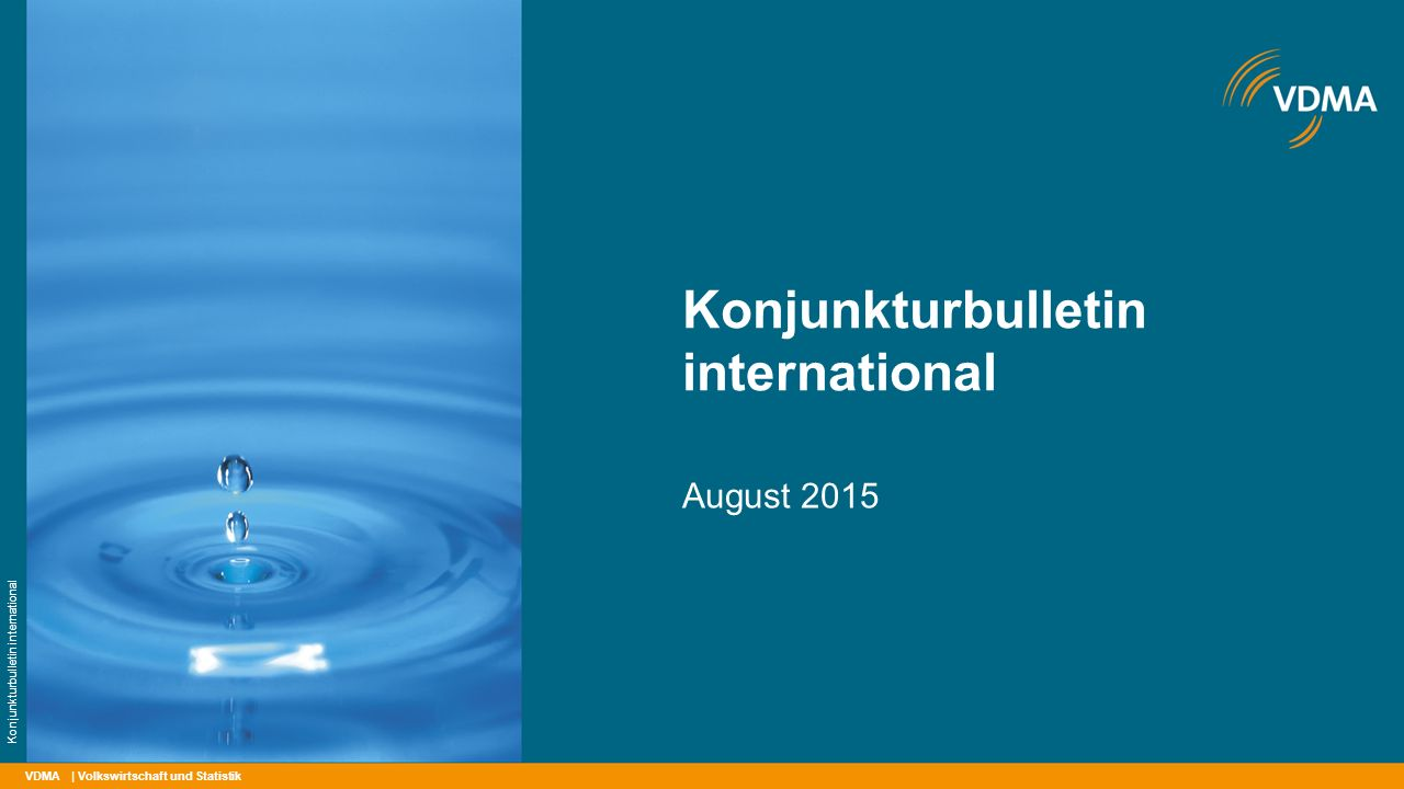 VDMA Konjunkturbulletin international August 2015 | Volkswirtschaft und Statistik Konjunkturbulletin international