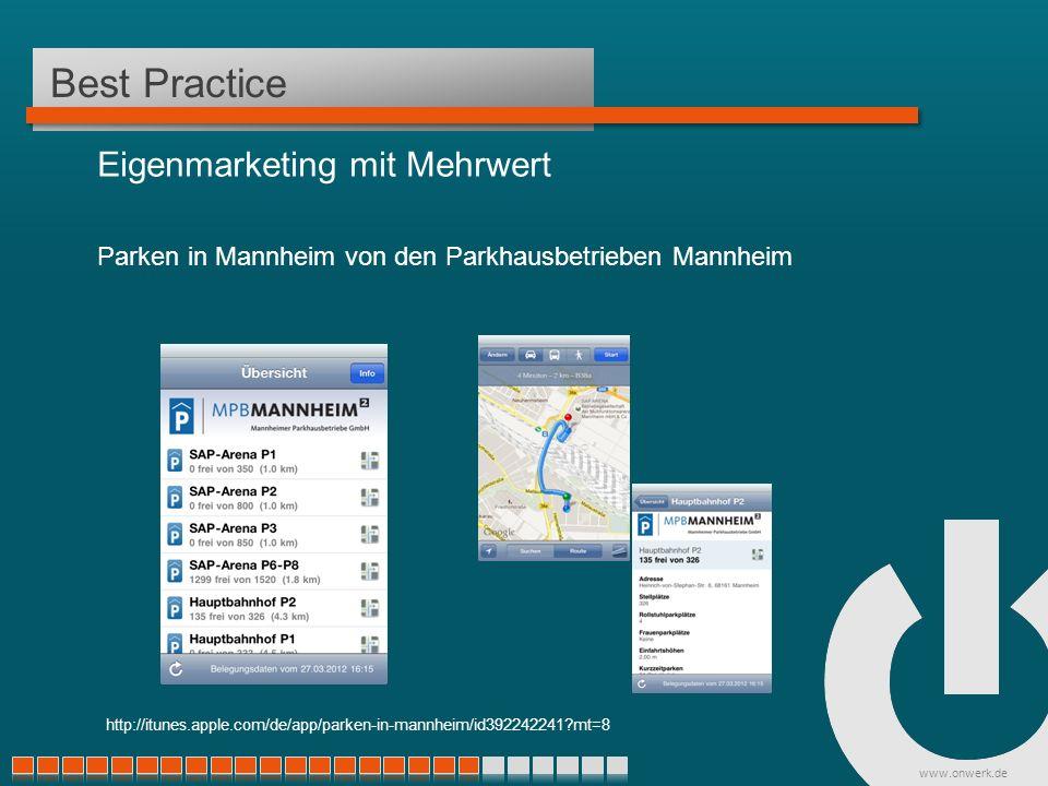 www.onwerk.de Best Practice Eigenmarketing mit Mehrwert Parken in Mannheim von den Parkhausbetrieben Mannheim http://itunes.apple.com/de/app/parken-in-mannheim/id392242241 mt=8