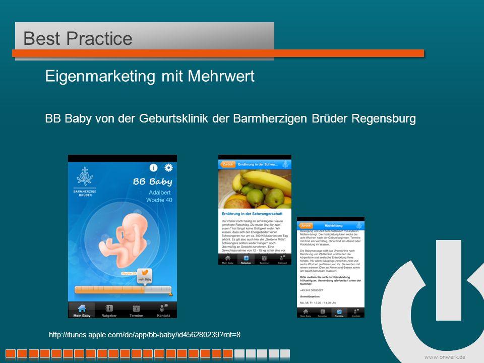 www.onwerk.de Best Practice Eigenmarketing mit Mehrwert BB Baby von der Geburtsklinik der Barmherzigen Brüder Regensburg http://itunes.apple.com/de/app/bb-baby/id456280239 mt=8