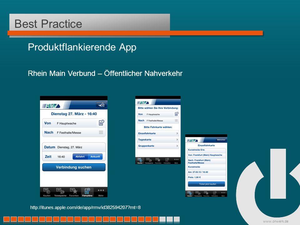 www.onwerk.de Best Practice Produktflankierende App Rhein Main Verbund – Öffentlicher Nahverkehr http://itunes.apple.com/de/app/rmv/id382594207 mt=8