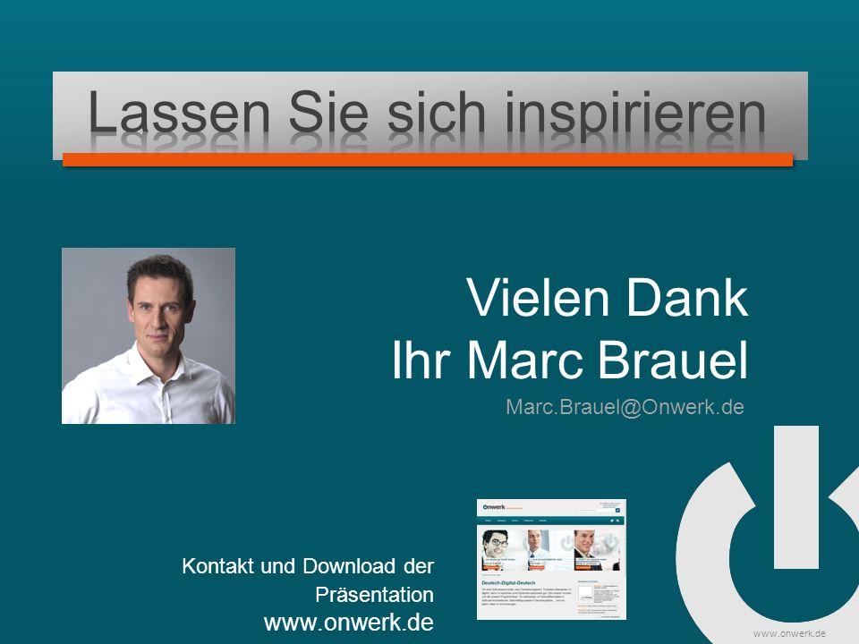 www.onwerk.de Vielen Dank Ihr Marc Brauel Kontakt und Download der Präsentation www.onwerk.de Marc.Brauel@Onwerk.de