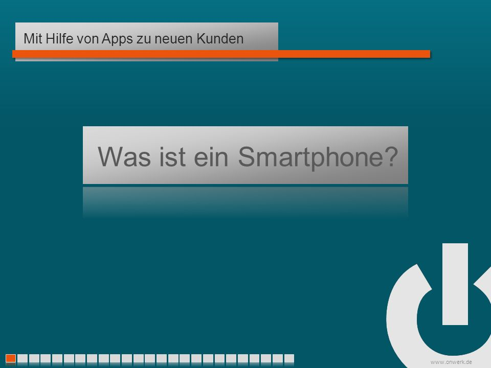 www.onwerk.de Was ist ein Smartphone Mit Hilfe von Apps zu neuen Kunden