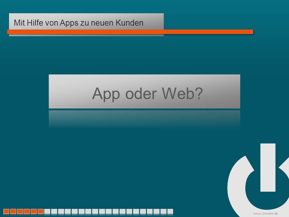 www.onwerk.de App oder Web Mit Hilfe von Apps zu neuen Kunden