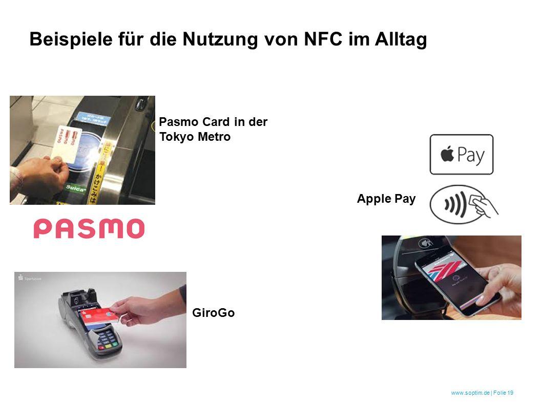 www.soptim.de | Folie 19 Beispiele für die Nutzung von NFC im Alltag Pasmo Card in der Tokyo Metro Apple Pay GiroGo