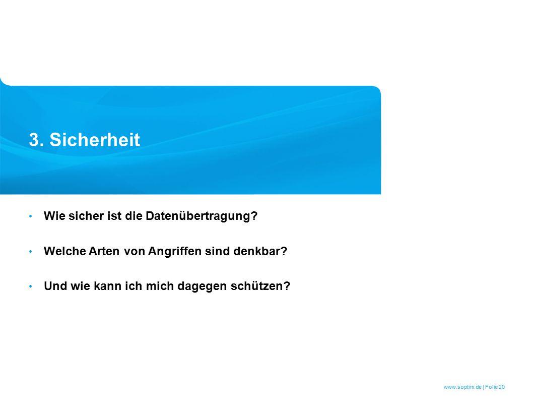 www.soptim.de | Folie 20 3. Sicherheit Wie sicher ist die Datenübertragung.