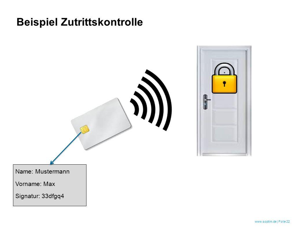 www.soptim.de | Folie 22 Beispiel Zutrittskontrolle Name: Mustermann Vorname: Max Signatur: 33dfgq4