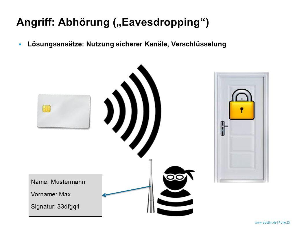 "www.soptim.de | Folie 23 Angriff: Abhörung (""Eavesdropping ) Name: Mustermann Vorname: Max Signatur: 33dfgq4  Lösungsansätze: Nutzung sicherer Kanäle, Verschlüsselung"