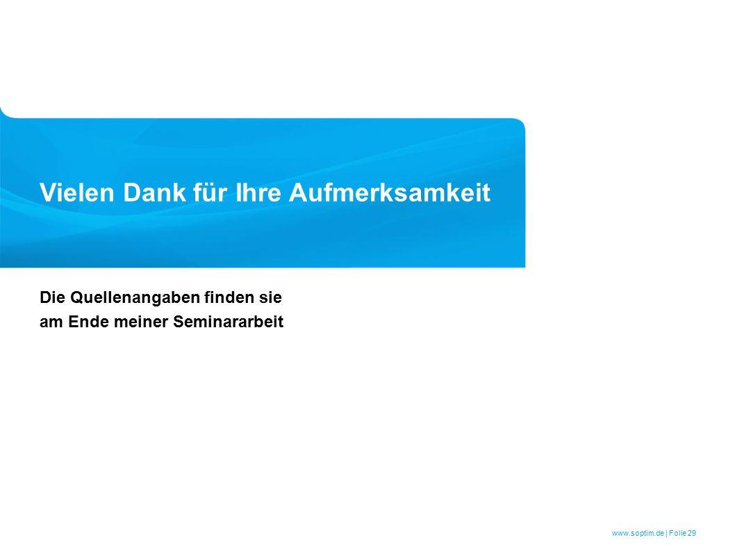 www.soptim.de | Folie 29 Vielen Dank für Ihre Aufmerksamkeit Die Quellenangaben finden sie am Ende meiner Seminararbeit