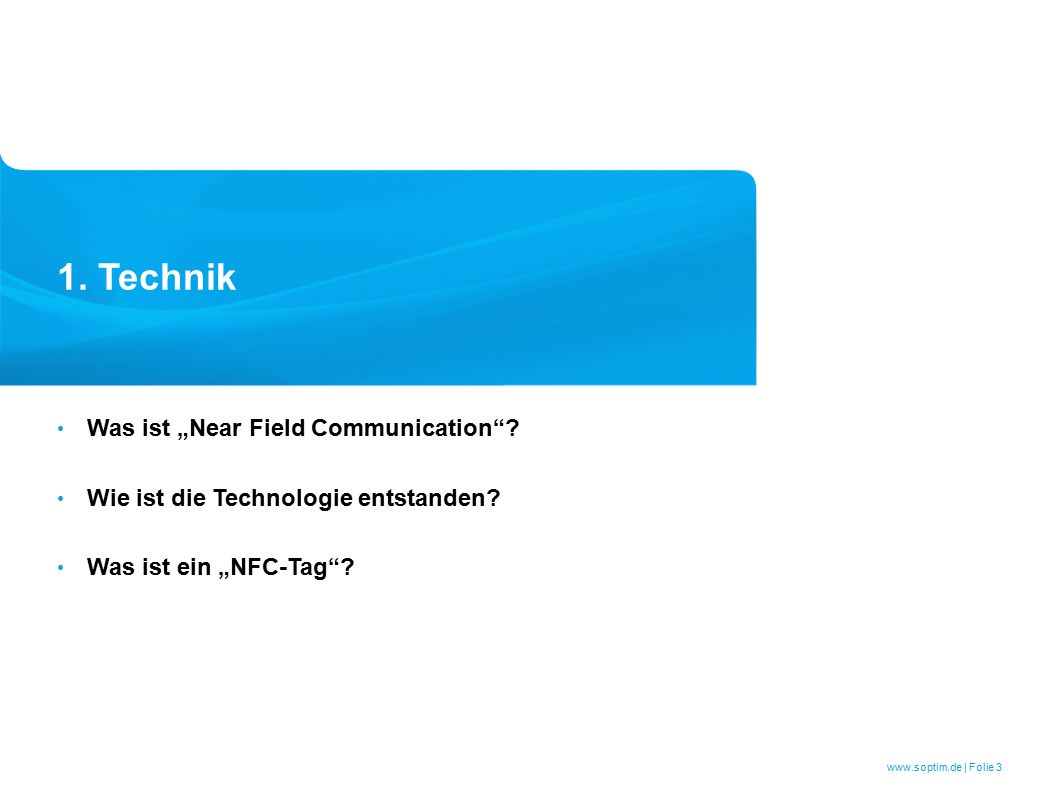 "www.soptim.de | Folie 3 1. Technik Was ist ""Near Field Communication ."