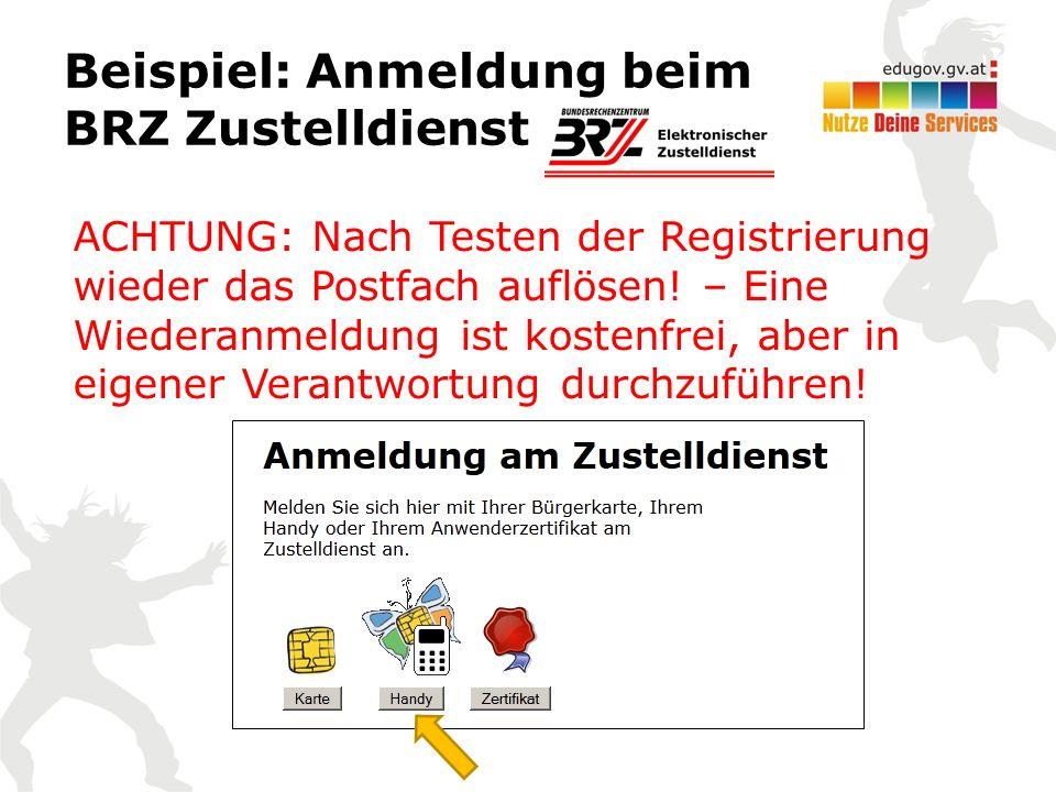 Beispiel: Anmeldung beim BRZ Zustelldienst ACHTUNG: Nach Testen der Registrierung wieder das Postfach auflösen.
