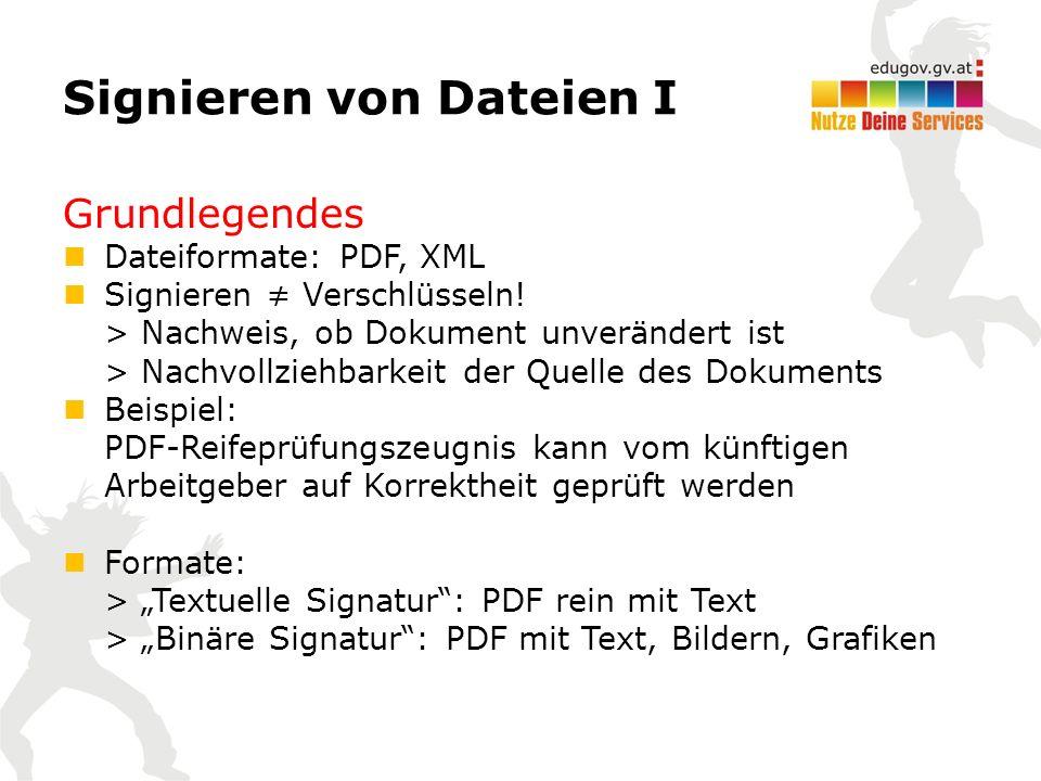 Signieren von Dateien I Grundlegendes Dateiformate: PDF, XML Signieren ≠ Verschlüsseln.
