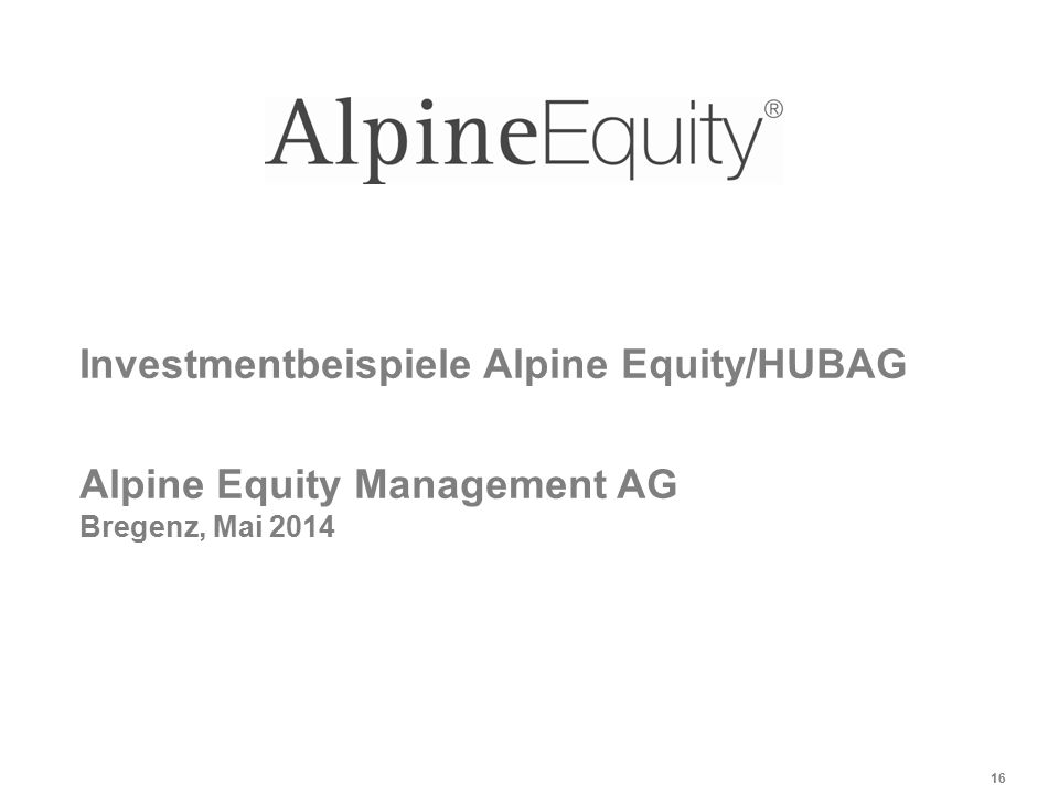 Investmentbeispiele Alpine Equity/HUBAG Alpine Equity Management AG Bregenz, Mai 2014 16