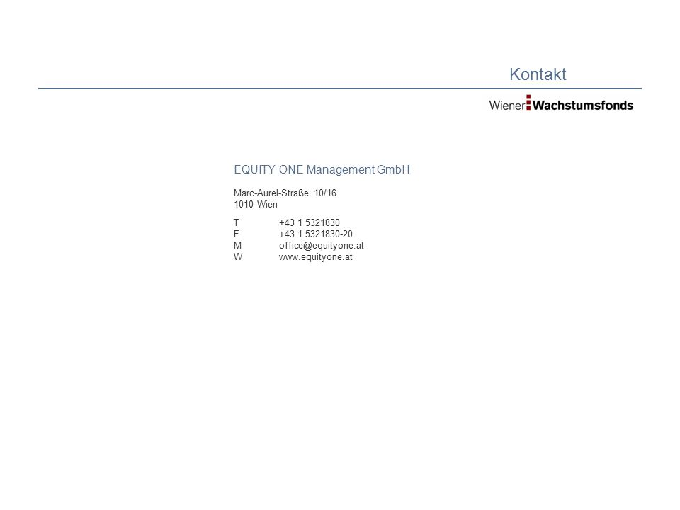 Kontakt EQUITY ONE Management GmbH Marc-Aurel-Straße 10/16 1010 Wien TFMWTFMW +43 1 5321830 +43 1 5321830-20 office@equityone.at www.equityone.at