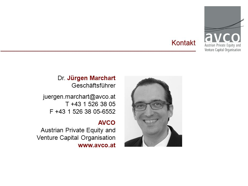 Dr. Jürgen Marchart Geschäftsführer juergen.marchart@avco.at T +43 1 526 38 05 F +43 1 526 38 05-6552 AVCO Austrian Private Equity and Venture Capital