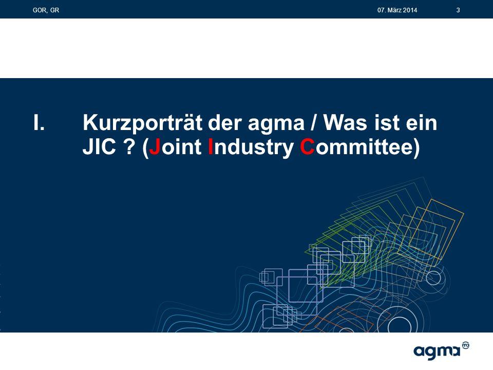 I.Kurzporträt der agma / Was ist ein JIC (Joint Industry Committee) 307. März 2014GOR, GR