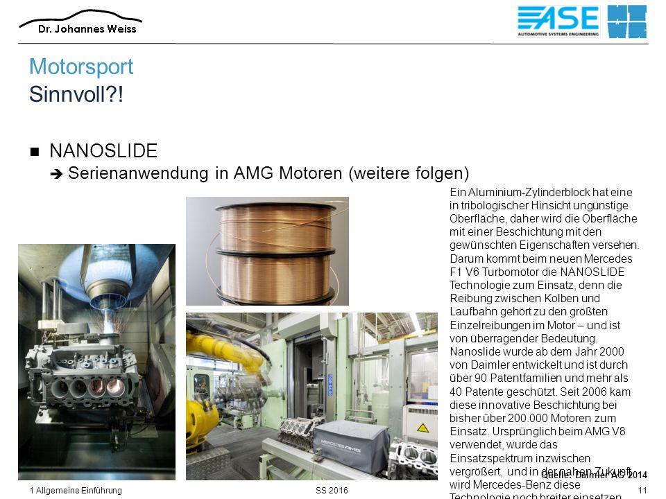 SS 2016 Motorsport Sinnvoll?! NANOSLIDE  Serienanwendung in AMG Motoren (weitere folgen)  1 Allgemeine Einführung11 Quelle: Daimler AG 2014 Ein Alum