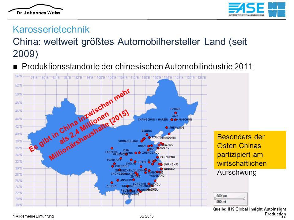 SS 20161 Allgemeine Einführung22 Karosserietechnik China: weltweit größtes Automobilhersteller Land (seit 2009) Produktionsstandorte der chinesischen