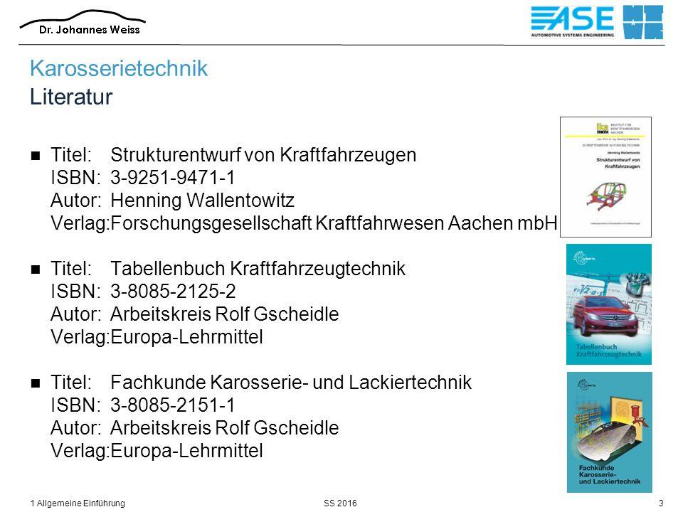 SS 20161 Allgemeine Einführung3 Karosserietechnik Literatur Titel:Strukturentwurf von Kraftfahrzeugen ISBN:3-9251-9471-1 Autor:Henning Wallentowitz Ve