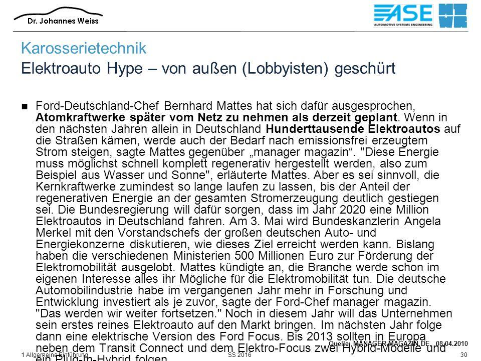 SS 20161 Allgemeine Einführung30 Karosserietechnik Elektroauto Hype – von außen (Lobbyisten) geschürt Ford-Deutschland-Chef Bernhard Mattes hat sich dafür ausgesprochen, Atomkraftwerke später vom Netz zu nehmen als derzeit geplant.