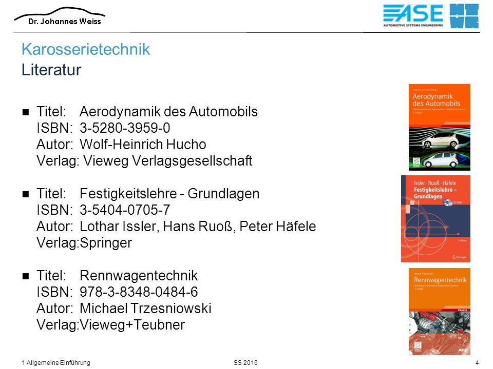 SS 20161 Allgemeine Einführung5 Karosserietechnik Literatur Titel:Handbuch Fahrzeugakustik ISBN:978-3-8348-0651-2 Autor:Peter Zeller (Hrsg.) Verlag:Vieweg+Teubner Titel:Elektrische Antriebe in der Fahrzeugtechnik ISBN:978-3-8348-0311-5 Autor:Gerhard Babiel Verlag:Vieweg & Sohn Verlag Titel:Leichtbau-Technologien im Automobilbau ISBN:978-3-658-04025-3 Autor:Wolfgang Siebenpfeiffer (Hrsg.) Verlag:Springer Fachmedien