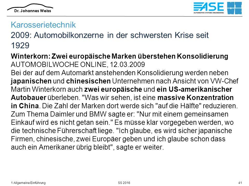 SS 20161 Allgemeine Einführung41 Karosserietechnik 2009: Automobilkonzerne in der schwersten Krise seit 1929 Winterkorn: Zwei europäische Marken übers
