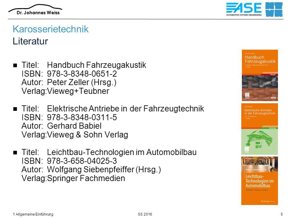 SS 20161 Allgemeine Einführung5 Karosserietechnik Literatur Titel:Handbuch Fahrzeugakustik ISBN:978-3-8348-0651-2 Autor:Peter Zeller (Hrsg.) Verlag:Vi