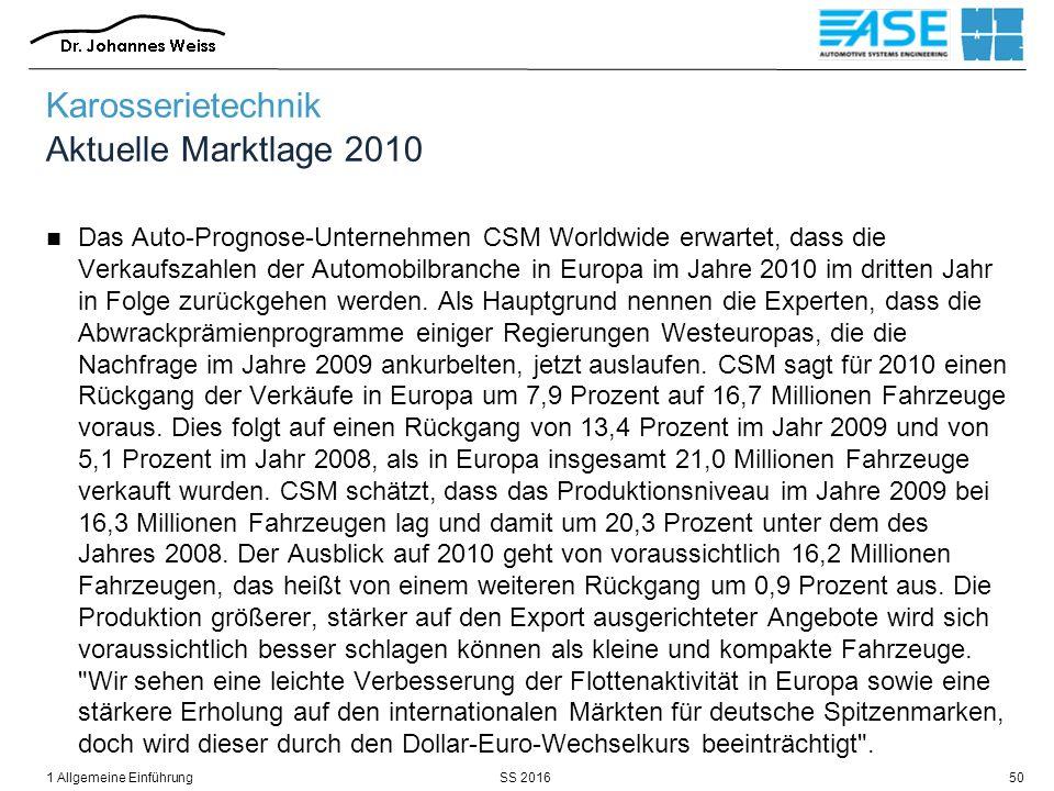 SS 20161 Allgemeine Einführung50 Karosserietechnik Aktuelle Marktlage 2010 Das Auto-Prognose-Unternehmen CSM Worldwide erwartet, dass die Verkaufszahlen der Automobilbranche in Europa im Jahre 2010 im dritten Jahr in Folge zurückgehen werden.