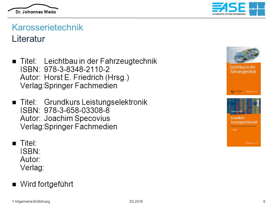 SS 20161 Allgemeine Einführung6 Karosserietechnik Literatur Titel:Leichtbau in der Fahrzeugtechnik ISBN:978-3-8348-2110-2 Autor:Horst E. Friedrich (Hr