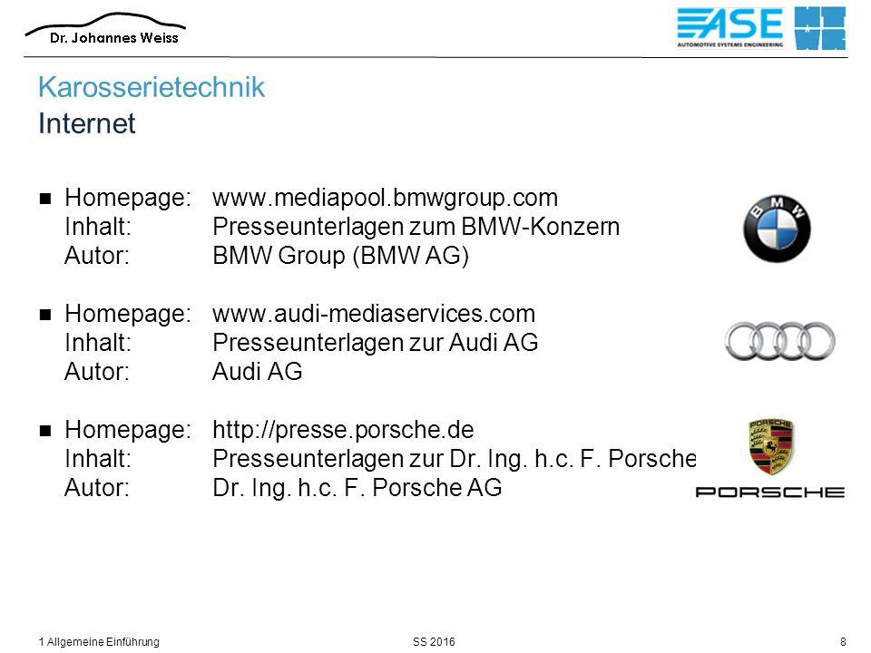 SS 20161 Allgemeine Einführung8 Karosserietechnik Internet Homepage:www.mediapool.bmwgroup.com Inhalt:Presseunterlagen zum BMW-Konzern Autor:BMW Group