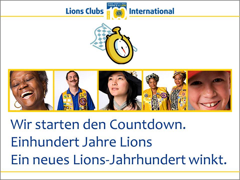 Wir starten den Countdown. Einhundert Jahre Lions Ein neues Lions-Jahrhundert winkt.
