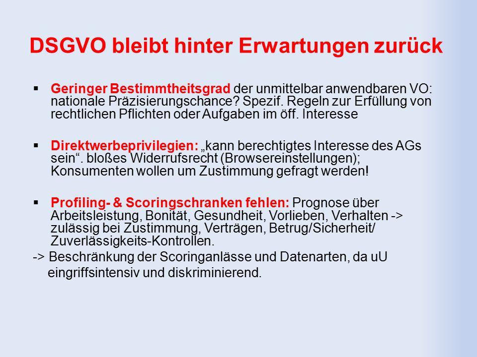 DSGVO bleibt hinter Erwartungen zurück  Geringer Bestimmtheitsgrad der unmittelbar anwendbaren VO: nationale Präzisierungschance.