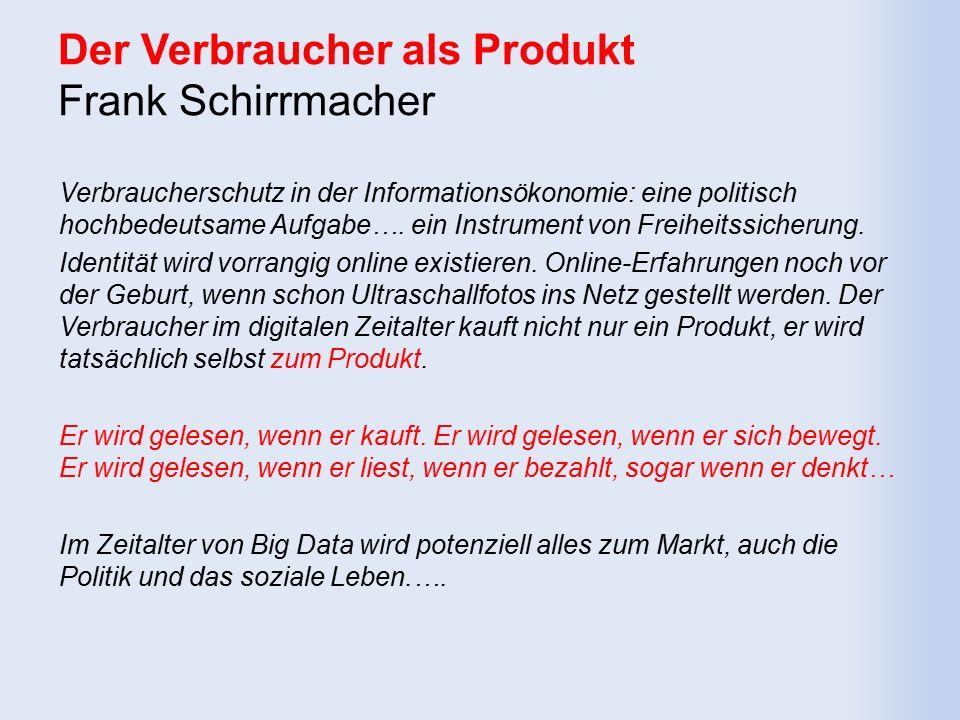 Der Verbraucher als Produkt Frank Schirrmacher Verbraucherschutz in der Informationsökonomie: eine politisch hochbedeutsame Aufgabe….