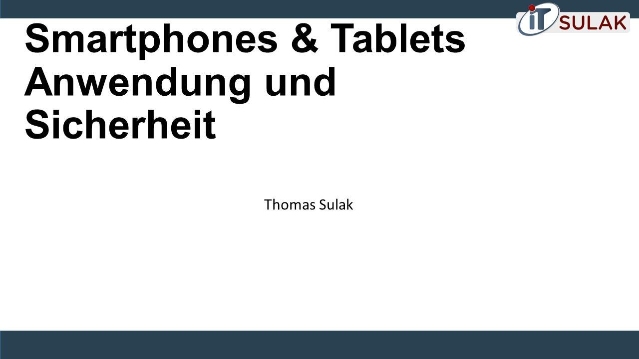 Smartphones & Tablets Anwendung und Sicherheit Thomas Sulak