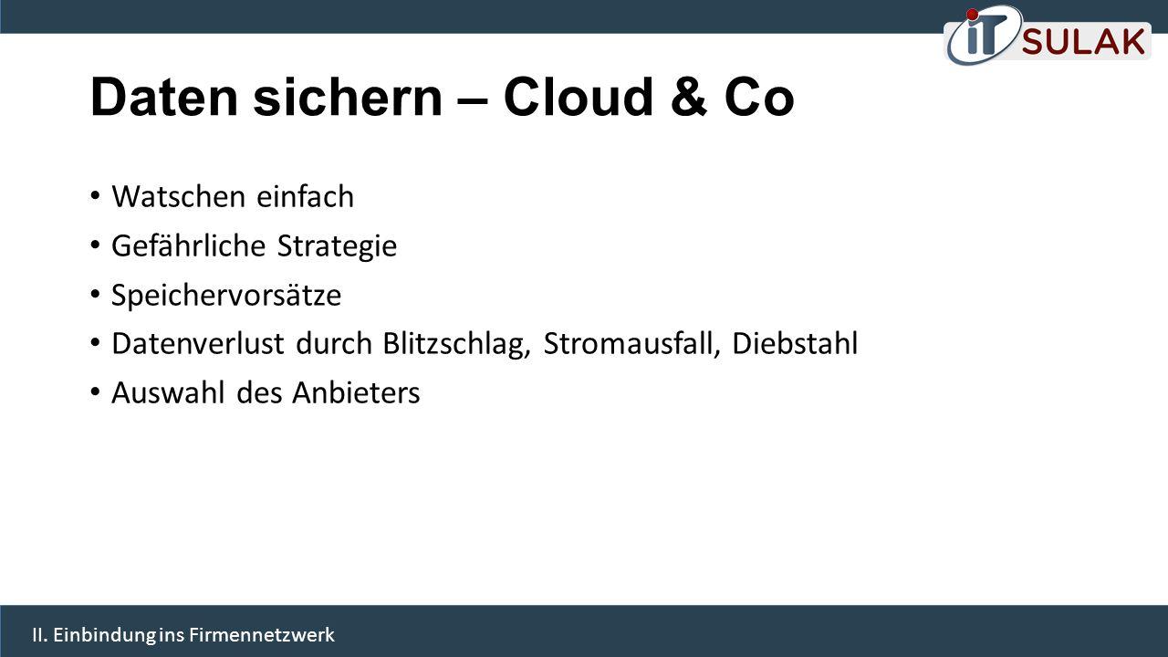 Daten sichern – Cloud & Co Watschen einfach Gefährliche Strategie Speichervorsätze Datenverlust durch Blitzschlag, Stromausfall, Diebstahl Auswahl des
