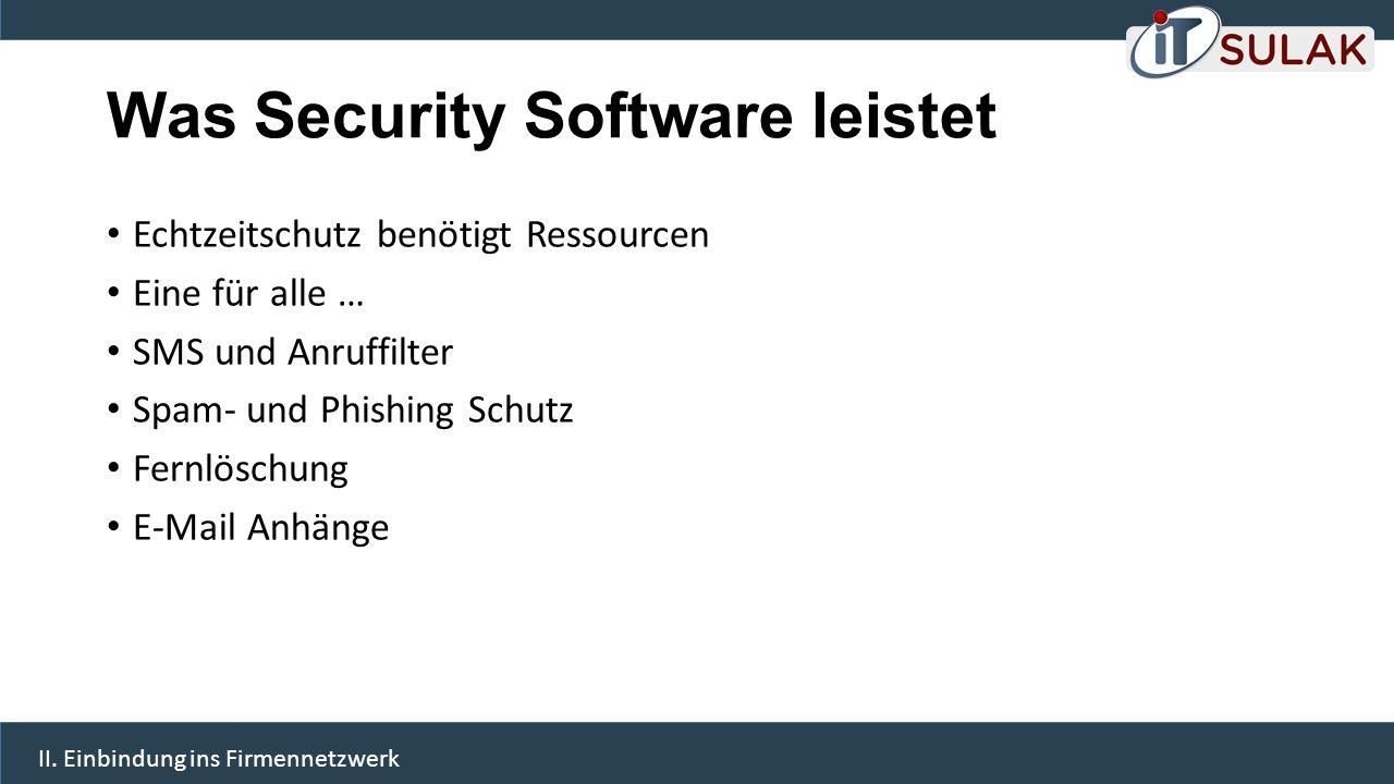 Was Security Software leistet Echtzeitschutz benötigt Ressourcen Eine für alle … SMS und Anruffilter Spam- und Phishing Schutz Fernlöschung E-Mail Anh