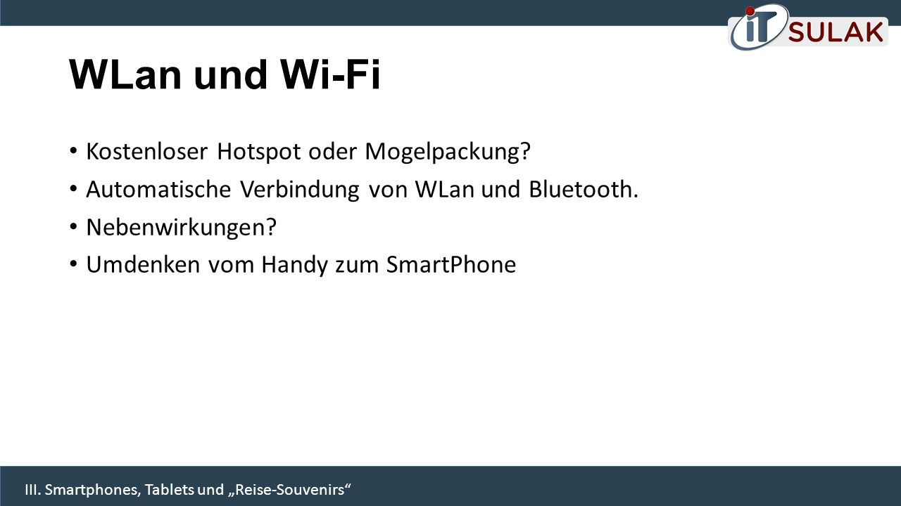 WLan und Wi-Fi Kostenloser Hotspot oder Mogelpackung? Automatische Verbindung von WLan und Bluetooth. Nebenwirkungen? Umdenken vom Handy zum SmartPhon