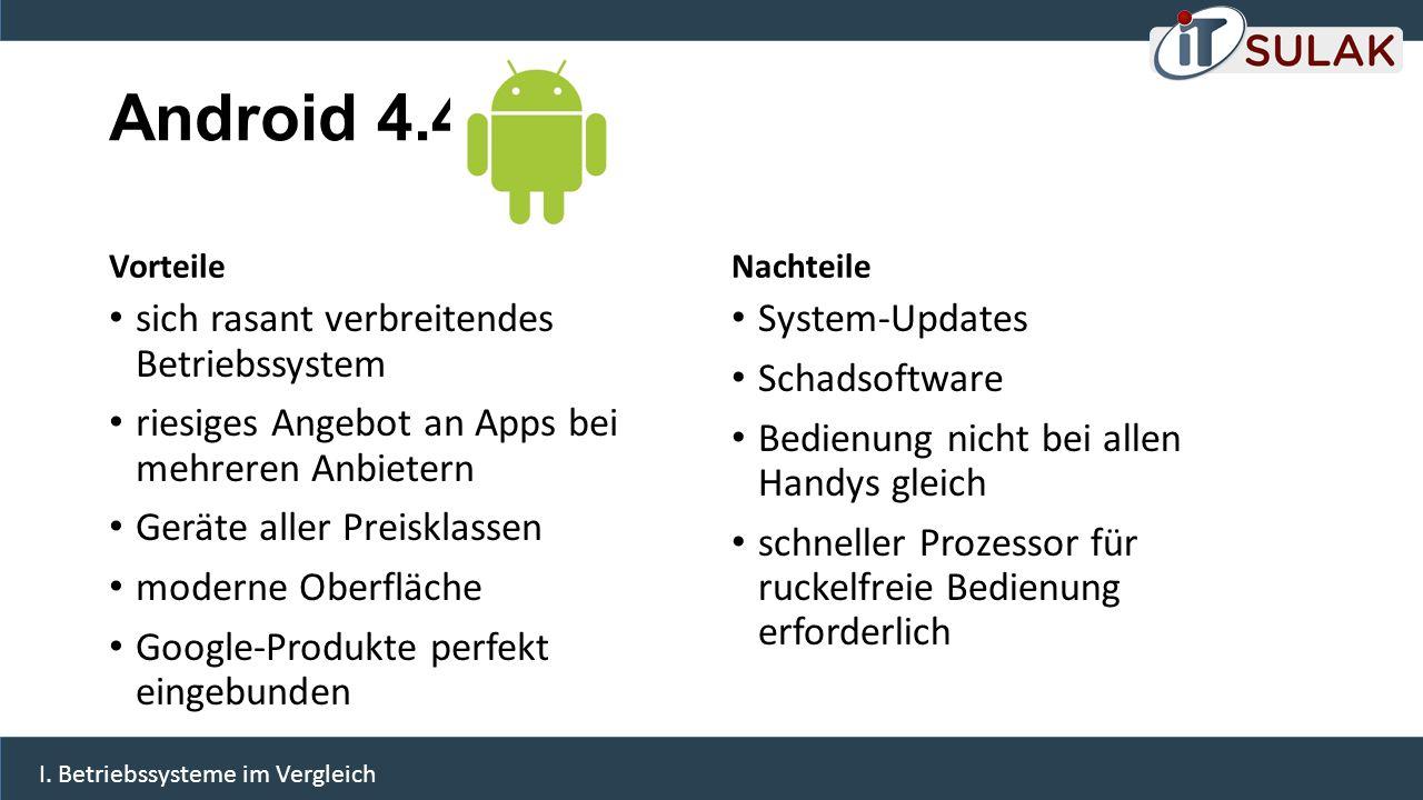 Android 4.4 Vorteile sich rasant verbreitendes Betriebssystem riesiges Angebot an Apps bei mehreren Anbietern Geräte aller Preisklassen moderne Oberfl