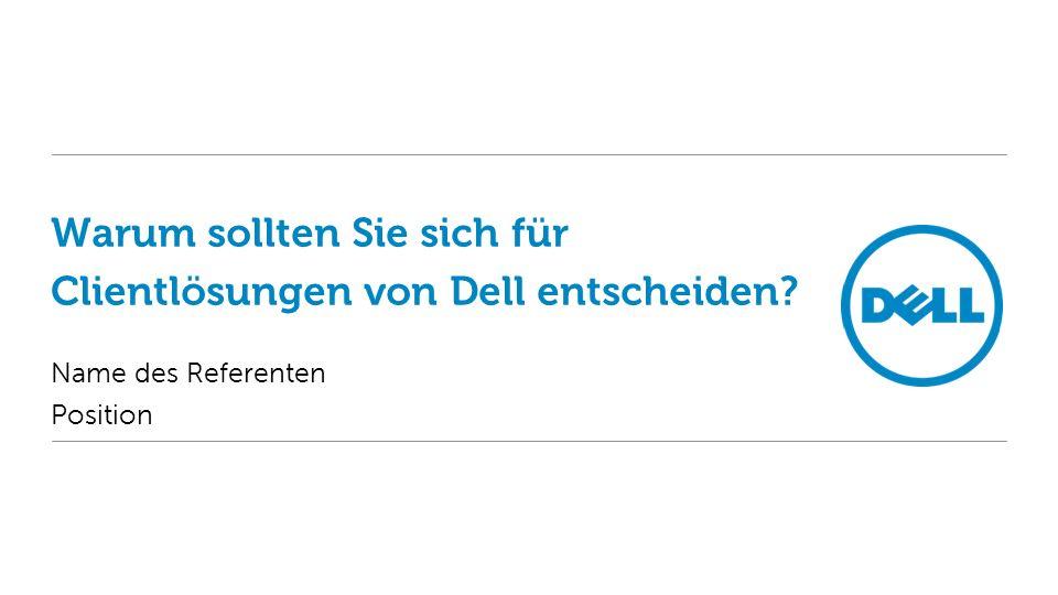 Warum sollten Sie sich für Clientlösungen von Dell entscheiden? Name des Referenten Position