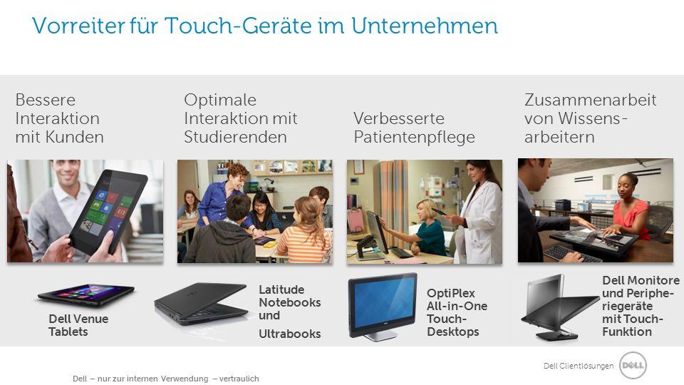 Dell Clientlösungen Dell – nur zur internen Verwendung – vertraulich Vorreiter für Touch-Geräte im Unternehmen Bessere Interaktion mit Kunden Verbesse