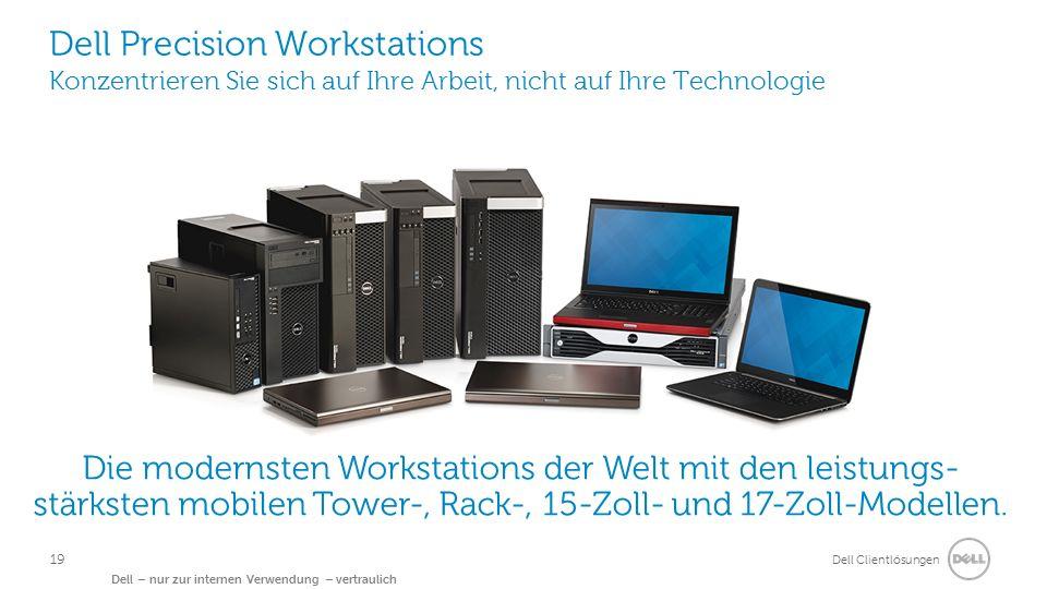 Dell Clientlösungen Dell – nur zur internen Verwendung – vertraulich Dell Precision Workstations Konzentrieren Sie sich auf Ihre Arbeit, nicht auf Ihre Technologie Die modernsten Workstations der Welt mit den leistungs- stärksten mobilen Tower-, Rack-, 15-Zoll- und 17-Zoll-Modellen.