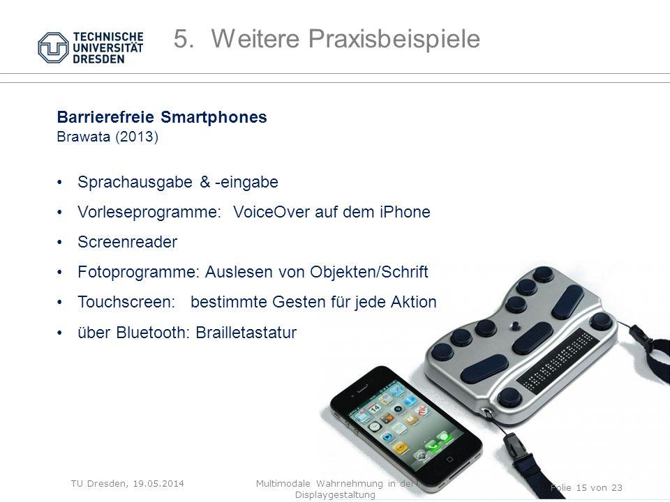 TU Dresden, 19.05.2014 Barrierefreie Smartphones Brawata (2013) Sprachausgabe & -eingabe Vorleseprogramme: VoiceOver auf dem iPhone Screenreader Fotop