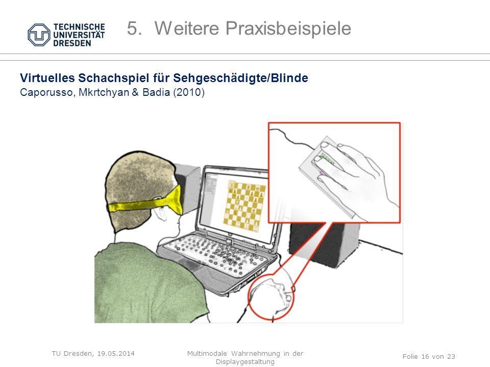 TU Dresden, 19.05.2014 Virtuelles Schachspiel für Sehgeschädigte/Blinde Caporusso, Mkrtchyan & Badia (2010) Folie 16 von 23 5.Weitere Praxisbeispiele