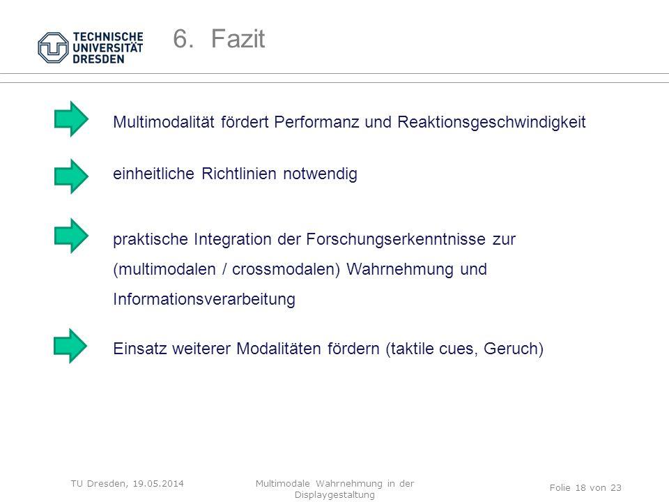 TU Dresden, 19.05.2014 Multimodalität fördert Performanz und Reaktionsgeschwindigkeit einheitliche Richtlinien notwendig praktische Integration der Fo