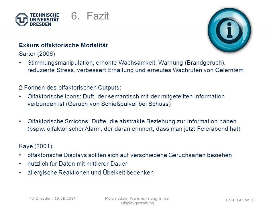 TU Dresden, 19.05.2014 Exkurs olfaktorische Modalität Sarter (2006) Stimmungsmanipulation, erhöhte Wachsamkeit, Warnung (Brandgeruch), reduzierte Stre
