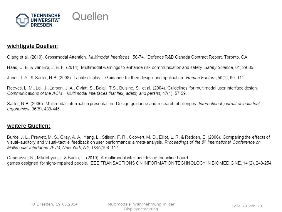 TU Dresden, 19.05.2014 wichtigste Quellen: Giang et al. (2010). Crossmodal Attention. Multimodal Interfaces, 58-74. Defence R&D Canada Contract Report